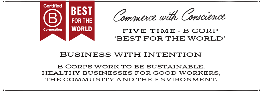 Commerce with conscience. Five time B Corp Best for the world winner. Sustainable, healthy businesses for good workers, the community, and the environment.